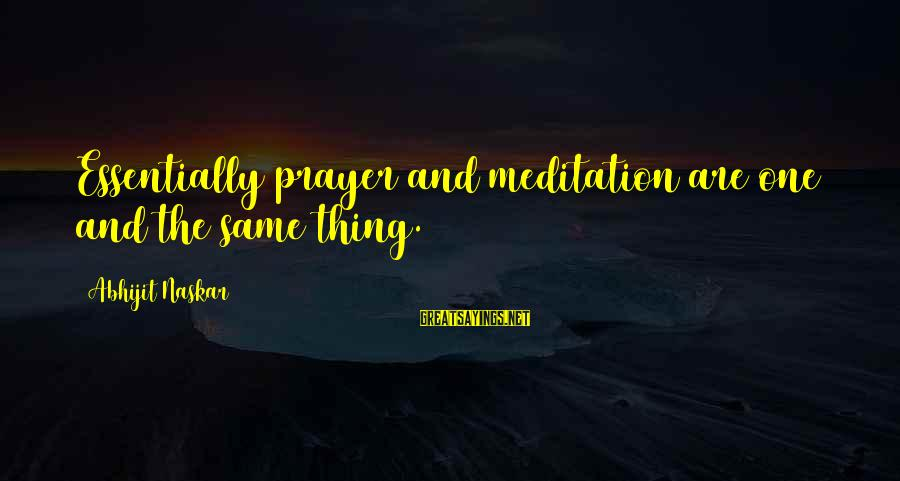 Meditations Sayings By Abhijit Naskar: Essentially prayer and meditation are one and the same thing.