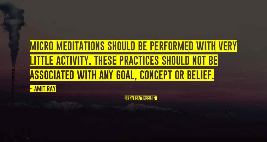 Meditations Sayings By Amit Ray: Micro meditations should be performed with very little activity. These practices should not be associated