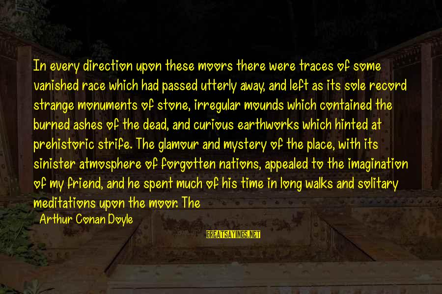 Meditations Sayings By Arthur Conan Doyle: In every direction upon these moors there were traces of some vanished race which had