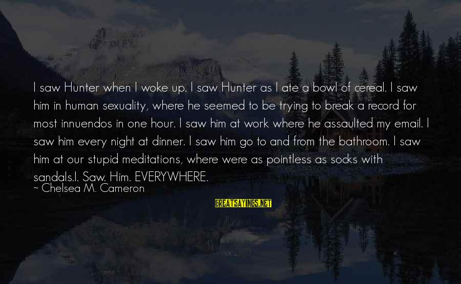 Meditations Sayings By Chelsea M. Cameron: I saw Hunter when I woke up. I saw Hunter as I ate a bowl