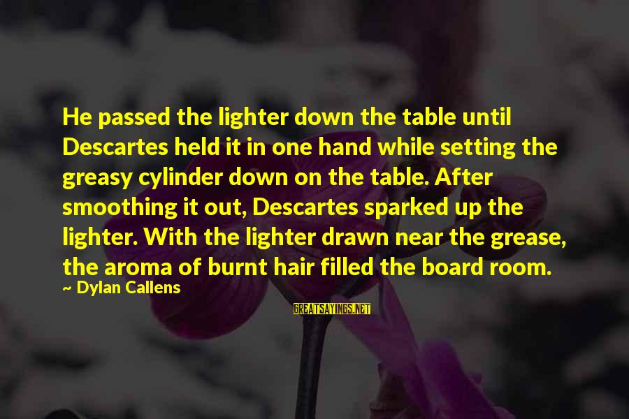 Meditations Sayings By Dylan Callens: He passed the lighter down the table until Descartes held it in one hand while