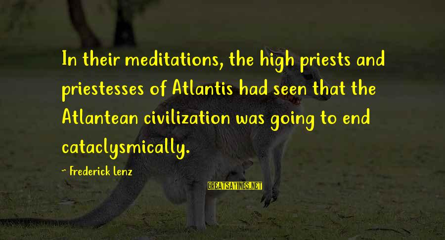 Meditations Sayings By Frederick Lenz: In their meditations, the high priests and priestesses of Atlantis had seen that the Atlantean
