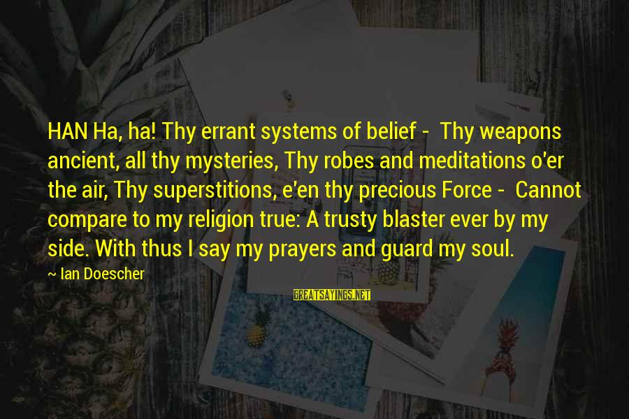 Meditations Sayings By Ian Doescher: HAN Ha, ha! Thy errant systems of belief - Thy weapons ancient, all thy mysteries,