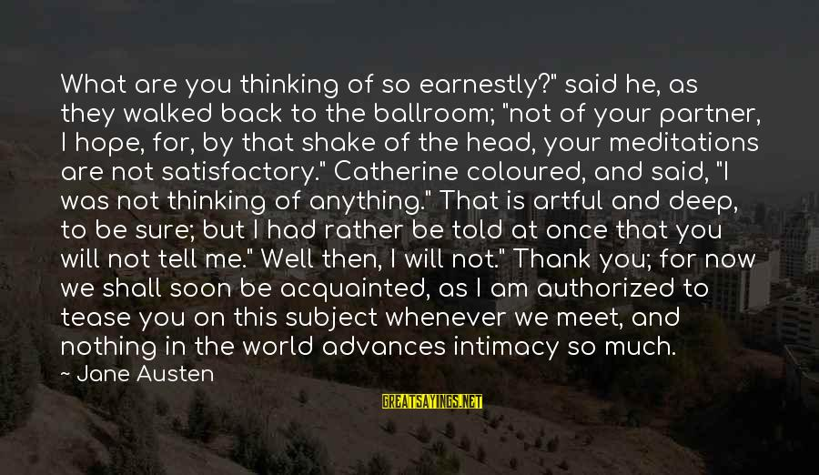 """Meditations Sayings By Jane Austen: What are you thinking of so earnestly?"""" said he, as they walked back to the"""