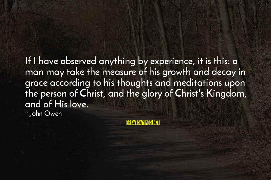 Meditations Sayings By John Owen: If I have observed anything by experience, it is this: a man may take the