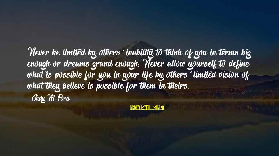 Meditations Sayings By Judy M. Ford: Never be limited by others' inability to think of you in terms big enough or