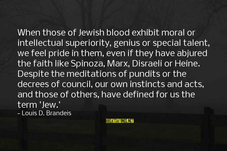Meditations Sayings By Louis D. Brandeis: When those of Jewish blood exhibit moral or intellectual superiority, genius or special talent, we