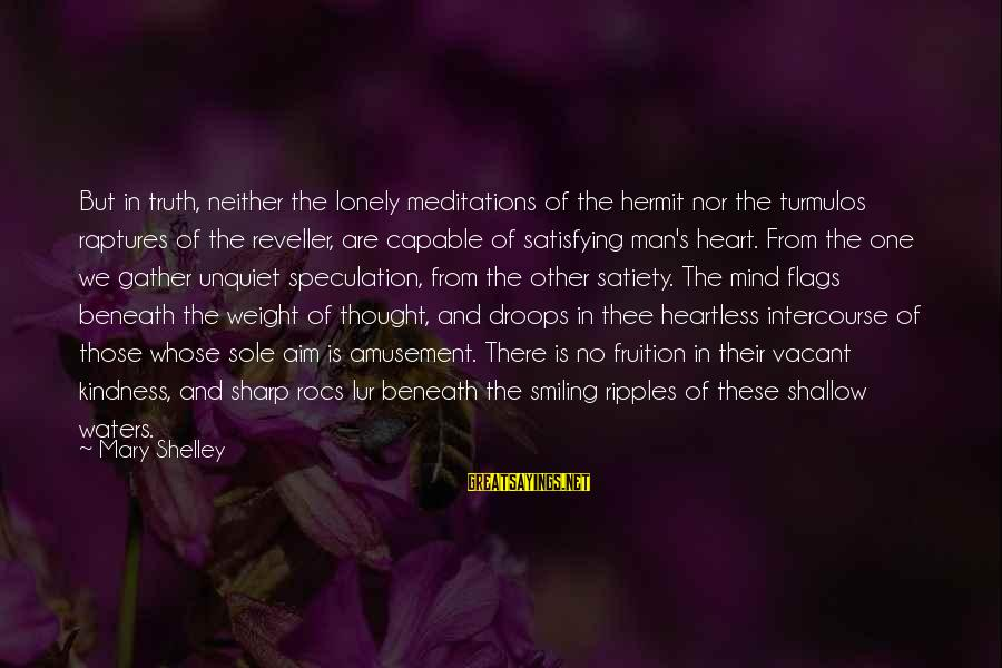 Meditations Sayings By Mary Shelley: But in truth, neither the lonely meditations of the hermit nor the turmulos raptures of