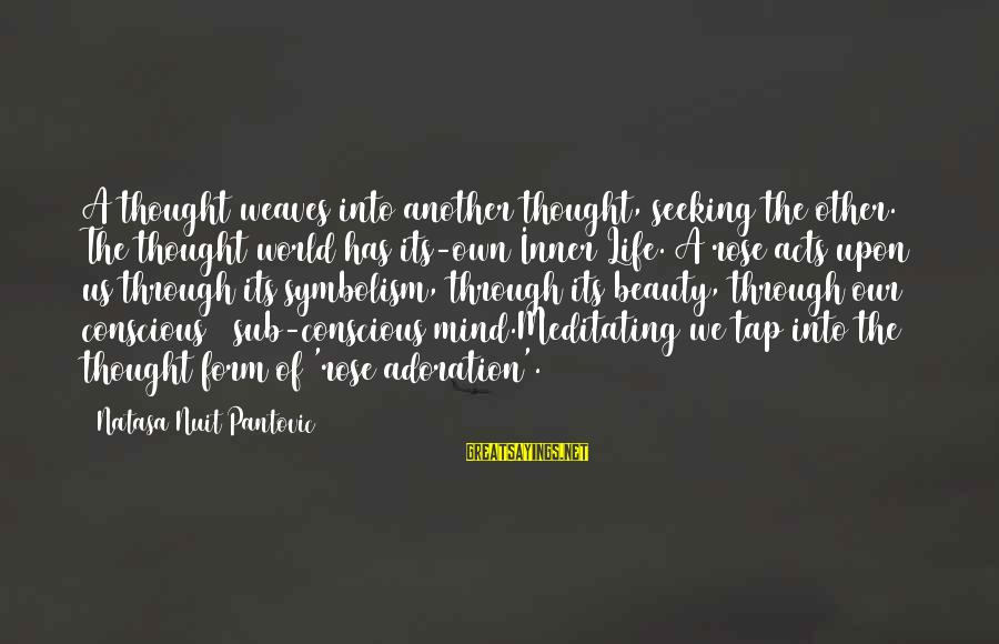 Meditations Sayings By Natasa Nuit Pantovic: A thought weaves into another thought, seeking the other. The thought world has its-own Inner