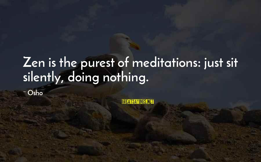 Meditations Sayings By Osho: Zen is the purest of meditations: just sit silently, doing nothing.