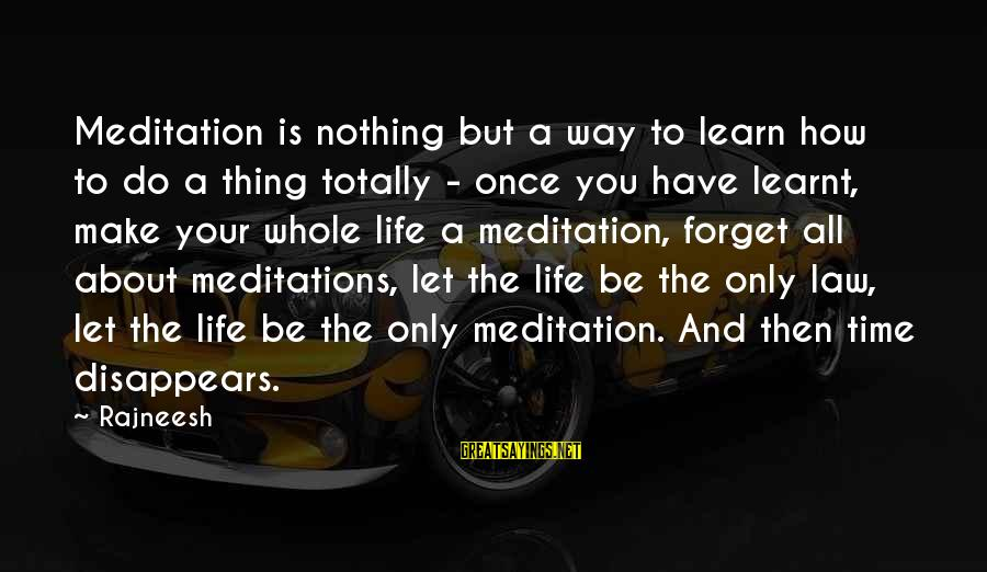 Meditations Sayings By Rajneesh: Meditation is nothing but a way to learn how to do a thing totally -
