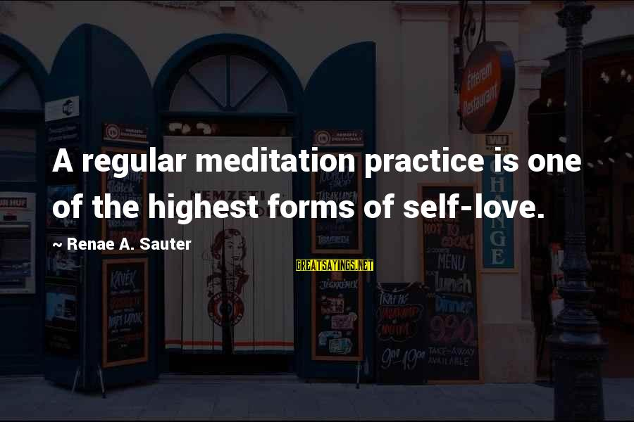 Meditations Sayings By Renae A. Sauter: A regular meditation practice is one of the highest forms of self-love.