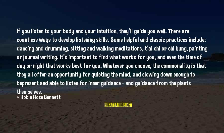 Meditations Sayings By Robin Rose Bennett: If you listen to your body and your intuition, they'll guide you well. There are