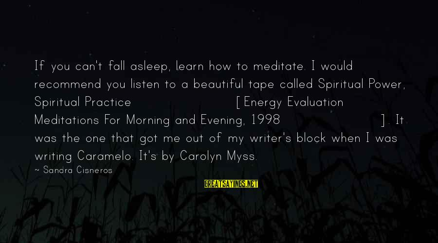 Meditations Sayings By Sandra Cisneros: If you can't fall asleep, learn how to meditate. I would recommend you listen to