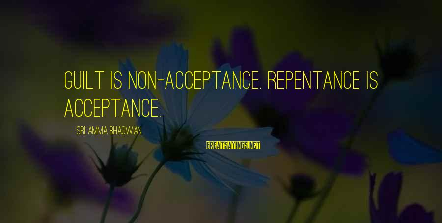 Meditations Sayings By Sri Amma Bhagwan.: Guilt is non-acceptance. Repentance is acceptance.