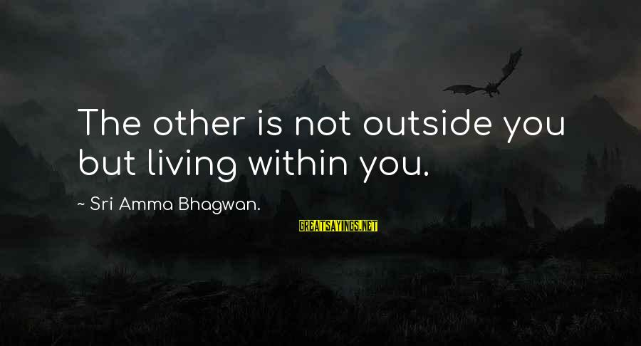 Meditations Sayings By Sri Amma Bhagwan.: The other is not outside you but living within you.