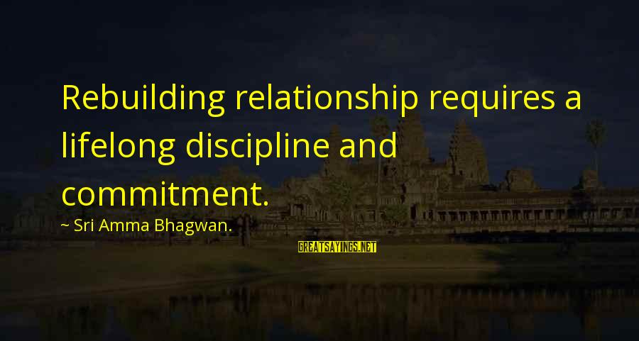 Meditations Sayings By Sri Amma Bhagwan.: Rebuilding relationship requires a lifelong discipline and commitment.