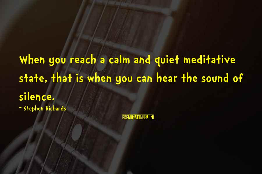 Meditations Sayings By Stephen Richards: When you reach a calm and quiet meditative state, that is when you can hear