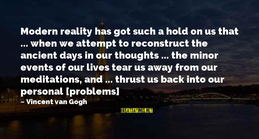 Meditations Sayings By Vincent Van Gogh: Modern reality has got such a hold on us that ... when we attempt to