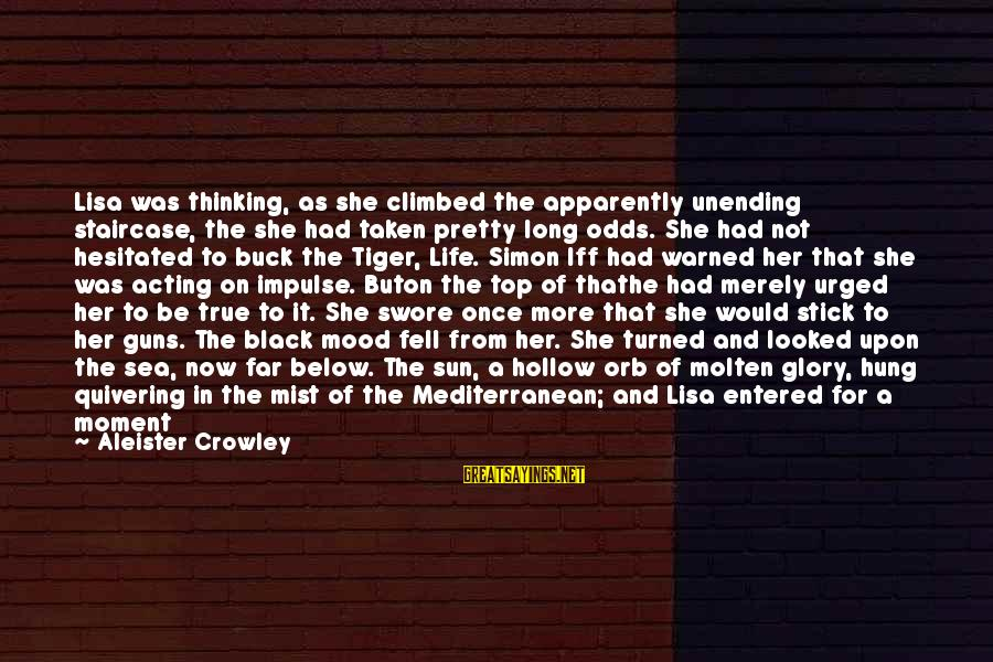 Mediterranean's Sayings By Aleister Crowley: Lisa was thinking, as she climbed the apparently unending staircase, the she had taken pretty