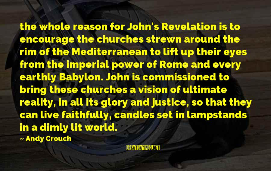 Mediterranean's Sayings By Andy Crouch: the whole reason for John's Revelation is to encourage the churches strewn around the rim
