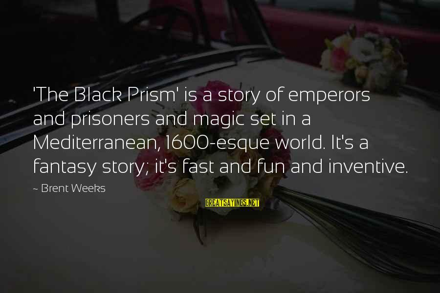 Mediterranean's Sayings By Brent Weeks: 'The Black Prism' is a story of emperors and prisoners and magic set in a