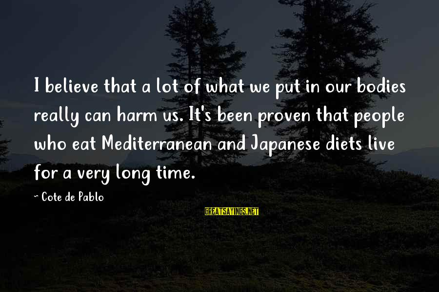 Mediterranean's Sayings By Cote De Pablo: I believe that a lot of what we put in our bodies really can harm