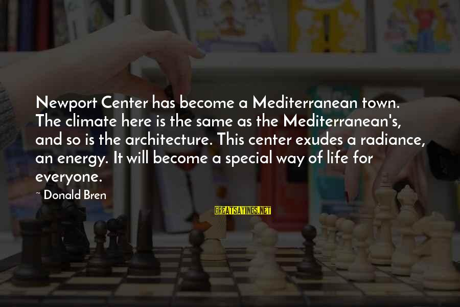 Mediterranean's Sayings By Donald Bren: Newport Center has become a Mediterranean town. The climate here is the same as the