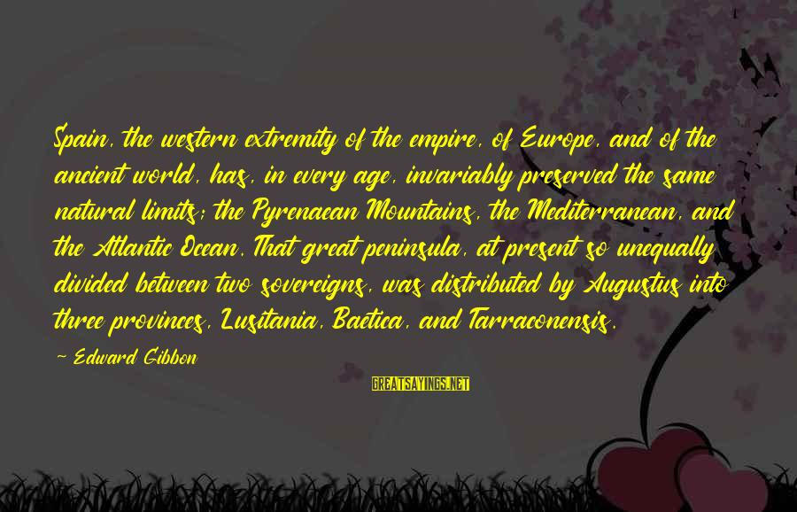 Mediterranean's Sayings By Edward Gibbon: Spain, the western extremity of the empire, of Europe, and of the ancient world, has,