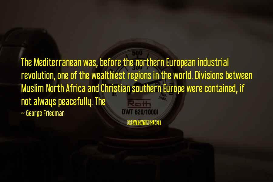 Mediterranean's Sayings By George Friedman: The Mediterranean was, before the northern European industrial revolution, one of the wealthiest regions in