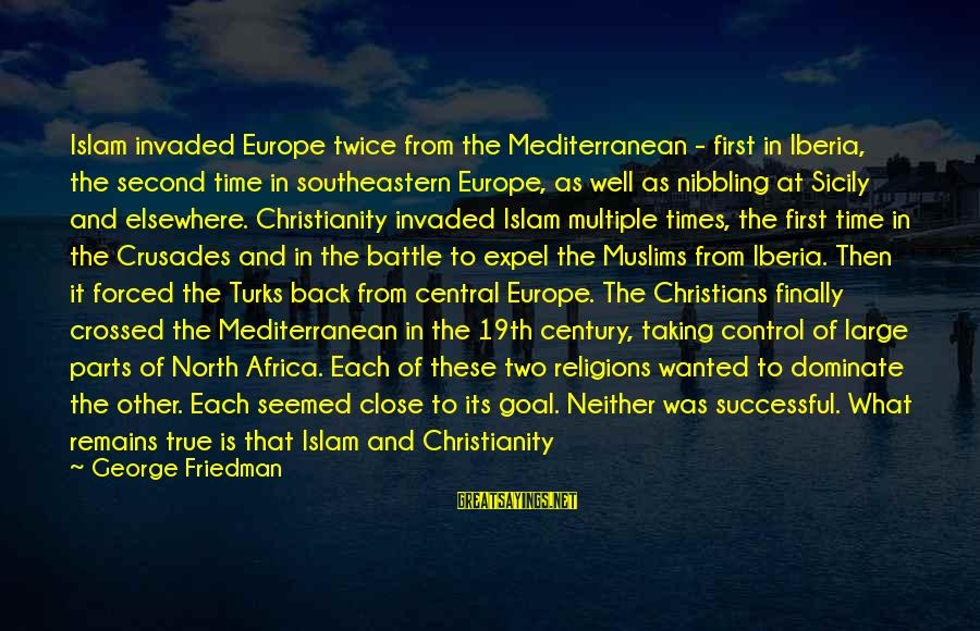 Mediterranean's Sayings By George Friedman: Islam invaded Europe twice from the Mediterranean - first in Iberia, the second time in