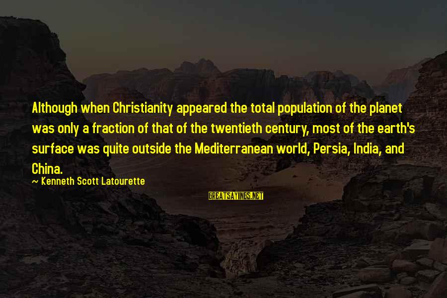 Mediterranean's Sayings By Kenneth Scott Latourette: Although when Christianity appeared the total population of the planet was only a fraction of