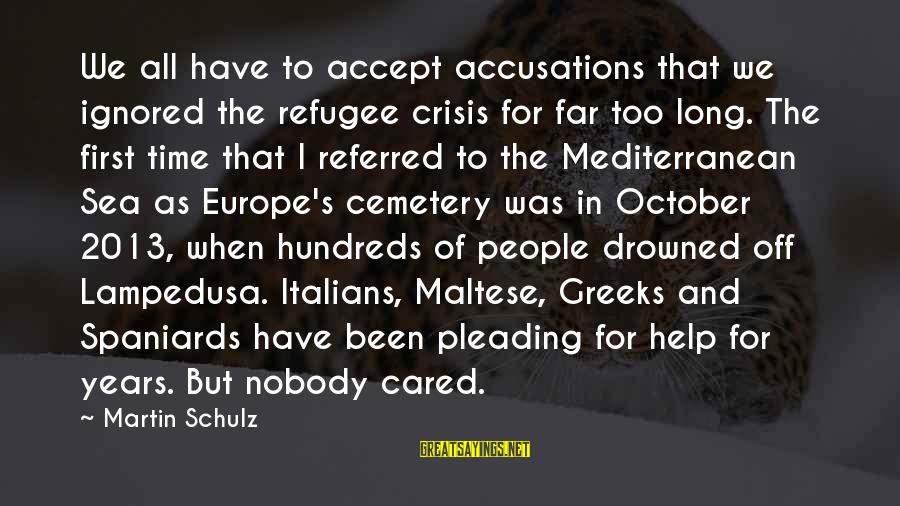 Mediterranean's Sayings By Martin Schulz: We all have to accept accusations that we ignored the refugee crisis for far too