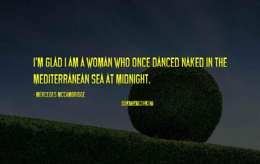 Mediterranean's Sayings By Mercedes McCambridge: I'm glad I am a woman who once danced naked in the Mediterranean Sea at
