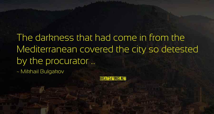 Mediterranean's Sayings By Mikhail Bulgakov: The darkness that had come in from the Mediterranean covered the city so detested by