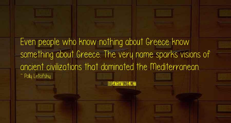 Mediterranean's Sayings By Polly Letofsky: Even people who know nothing about Greece know something about Greece. The very name sparks