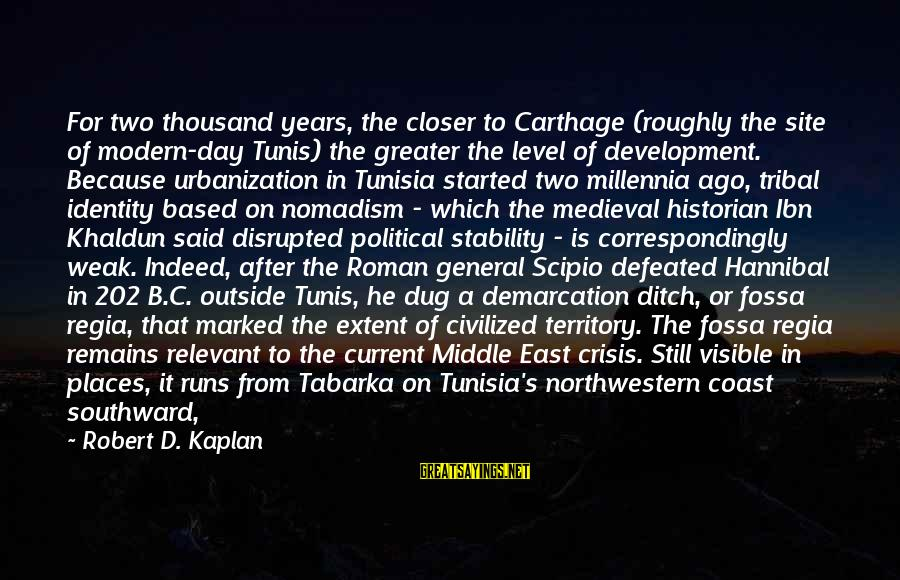 Mediterranean's Sayings By Robert D. Kaplan: For two thousand years, the closer to Carthage (roughly the site of modern-day Tunis) the