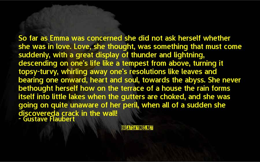 Meeeee Sayings By Gustave Flaubert: So far as Emma was concerned she did not ask herself whether she was in