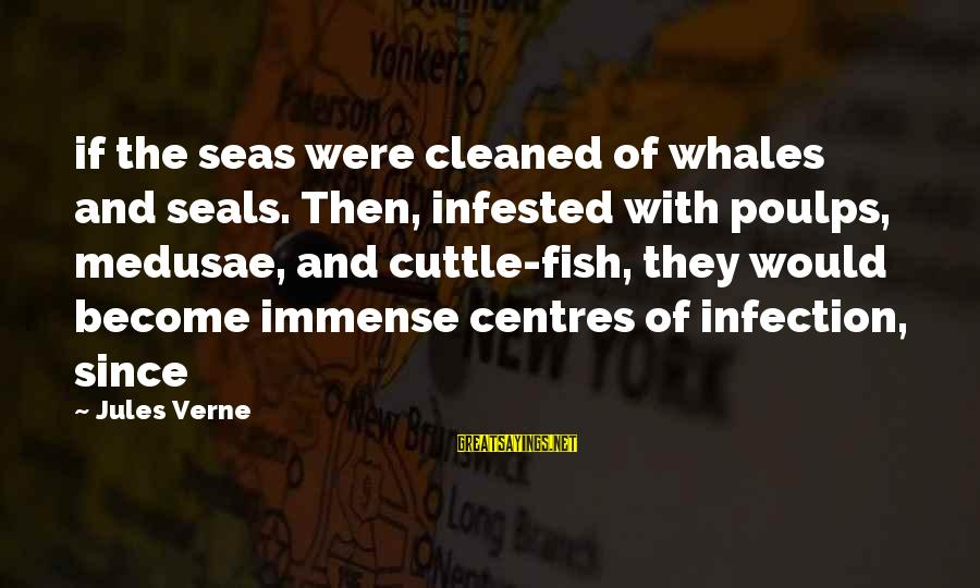 Meeeee Sayings By Jules Verne: if the seas were cleaned of whales and seals. Then, infested with poulps, medusae, and