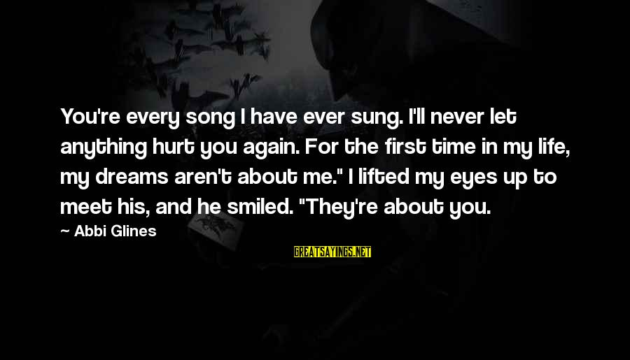 Meet Again Sayings By Abbi Glines: You're every song I have ever sung. I'll never let anything hurt you again. For