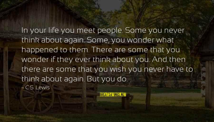 Meet Again Sayings By C.S. Lewis: In your life you meet people. Some you never think about again. Some, you wonder