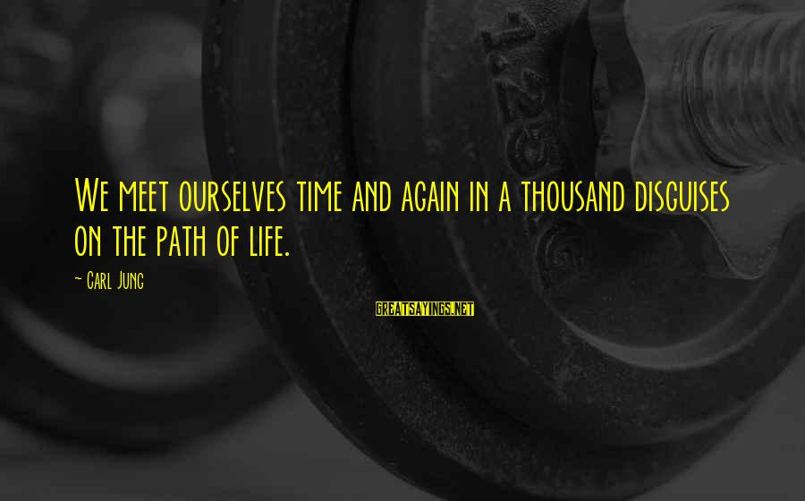 Meet Again Sayings By Carl Jung: We meet ourselves time and again in a thousand disguises on the path of life.