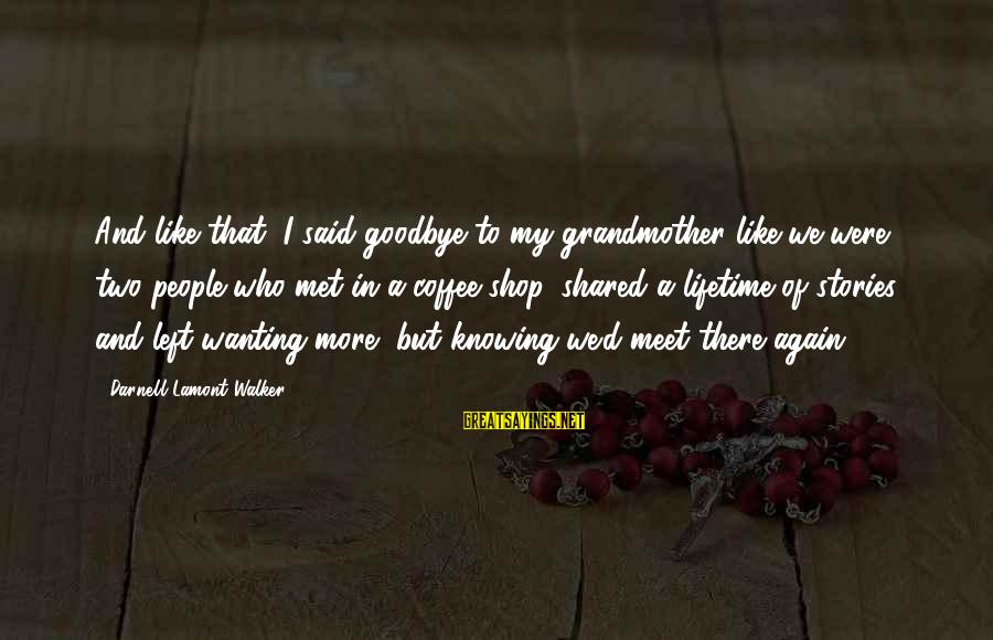 Meet Again Sayings By Darnell Lamont Walker: And like that, I said goodbye to my grandmother like we were two people who