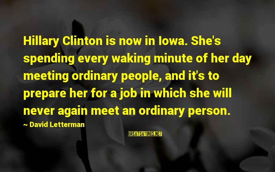 Meet Again Sayings By David Letterman: Hillary Clinton is now in Iowa. She's spending every waking minute of her day meeting