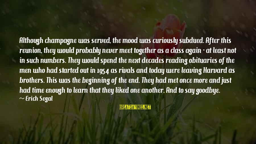 Meet Again Sayings By Erich Segal: Although champagne was served, the mood was curiously subdued. After this reunion, they would probably