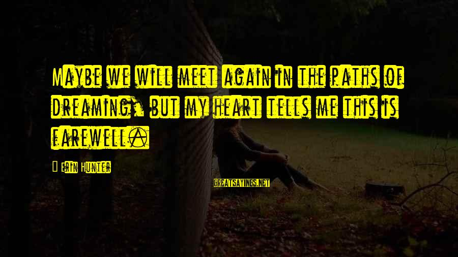 Meet Again Sayings By Erin Hunter: Maybe we will meet again in the paths of dreaming, but my heart tells me