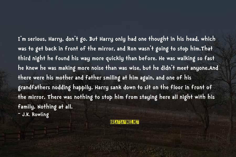 Meet Again Sayings By J.K. Rowling: I'm serious, Harry, don't go. But Harry only had one thought in his head, which