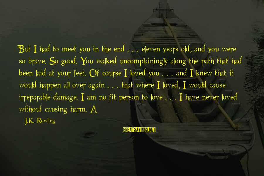 Meet Again Sayings By J.K. Rowling: But I had to meet you in the end . . . eleven years old,