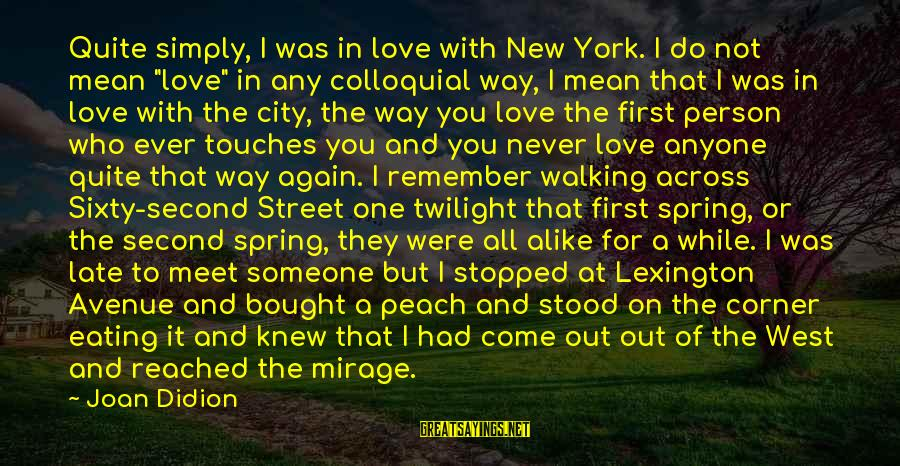 """Meet Again Sayings By Joan Didion: Quite simply, I was in love with New York. I do not mean """"love"""" in"""