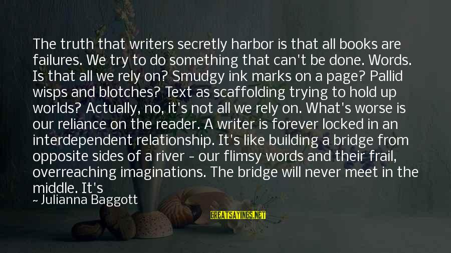 Meet Again Sayings By Julianna Baggott: The truth that writers secretly harbor is that all books are failures. We try to